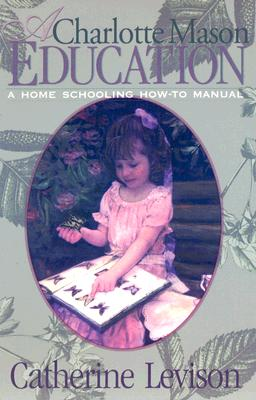 A Charlotte Mason Education By Levison, Catherine